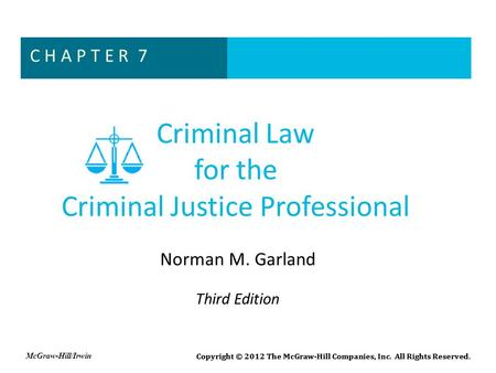 Criminal Law for the Criminal Justice Professional Norman M. Garland Third Edition Copyright © 2012 The McGraw-Hill Companies, Inc. All Rights Reserved.