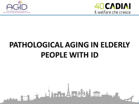 PATHOLOGICAL AGING IN ELDERLY PEOPLE WITH ID. Aim of the Module 1.Learn about the most common diseases of old age; 2.Know how to avoid complications;
