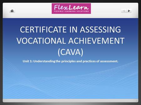 CERTIFICATE IN ASSESSING VOCATIONAL ACHIEVEMENT (CAVA) Unit 1: Understanding the principles and practices of assessment.