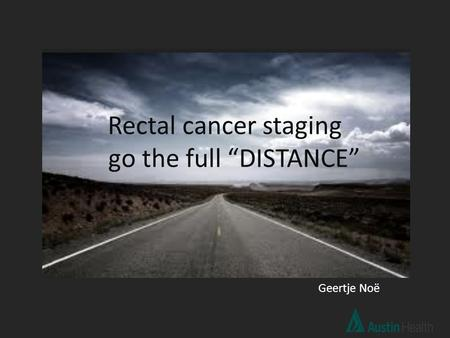"Rectal cancer staging go the full ""DISTANCE"" Geertje Noë."