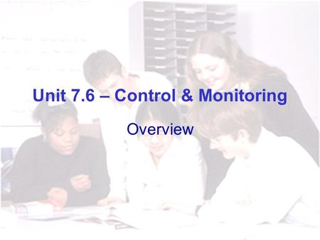 Unit 7.6 – Control & Monitoring Overview Key Stage 3 National Strategy ICT Strand.