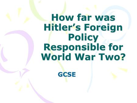 essay on hitlers foreign policy Topic 3: hitler's foreign policy 1933-39 step 1 = 1933 hitler leaves the disarmament conference by claiming that no other powers were prepared to disarm.