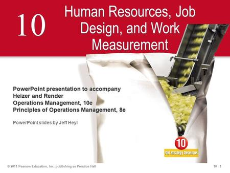 10 - 1© 2011 Pearson Education, Inc. publishing as Prentice Hall 10 Human Resources, Job Design, and Work Measurement PowerPoint presentation to accompany.