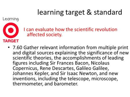 Learning target & standard I can evaluate how the scientific revolution affected society. 7.60 Gather relevant information from multiple print and digital.