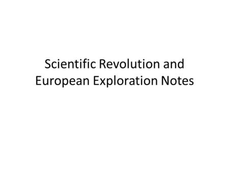 Scientific Revolution and European Exploration Notes.