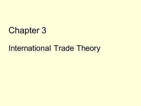 Chapter 3 International Trade Theory. Mercantilism It argues that; A nation's wealth depends on accumulated treasure, usually, gold, silver, precious.