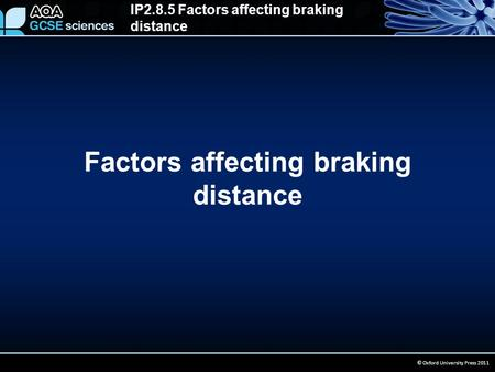 IP2.8.5 Factors affecting braking distance © Oxford University Press 2011 Factors affecting braking distance.
