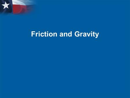Friction and Gravity. Warm up10/28  Define these words  Friction  Gravity  Mass  weight.