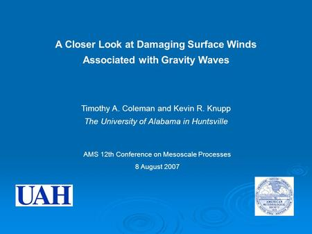 A Closer Look at Damaging Surface Winds Timothy A. Coleman and Kevin R. Knupp The University of Alabama in Huntsville AMS 12th Conference on Mesoscale.
