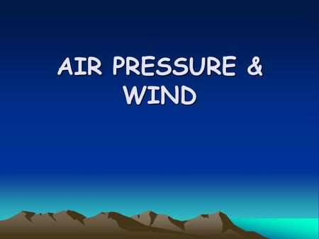 AIR PRESSURE & WIND. #1 Air pressure is the weight of the atmosphere as it pushes down on the Earth's surface. Normal,standard air pressure comes out.