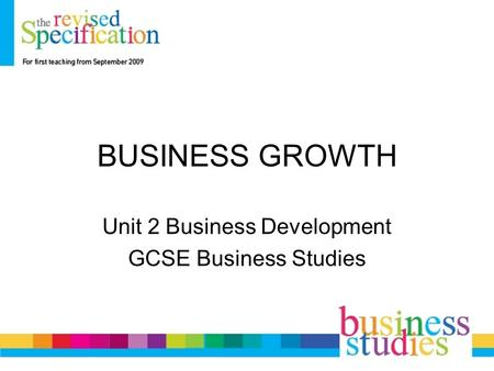 BUSINESS GROWTH Unit 2 Business Development GCSE Business Studies.