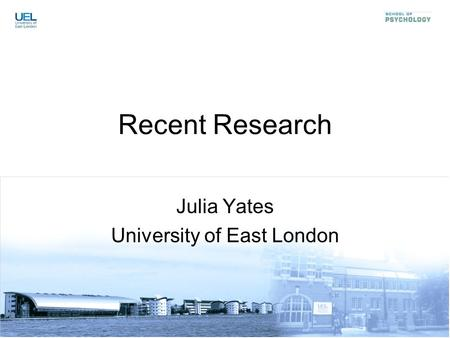 Recent Research Julia Yates University of East London.