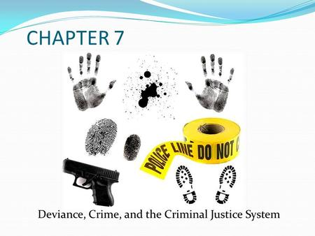 CHAPTER 7 Deviance, Crime, and the Criminal Justice System.