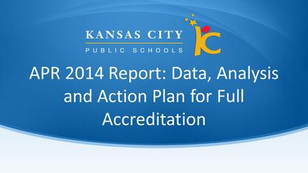 APR 2014 Report: Data, Analysis and Action Plan for Full Accreditation.