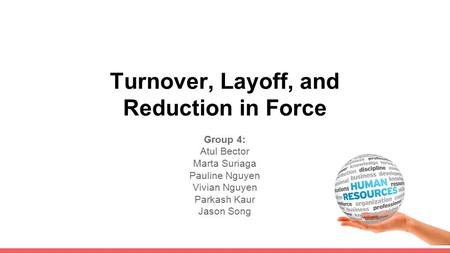 Turnover, Layoff, and Reduction in Force Group 4: Atul Bector Marta Suriaga Pauline Nguyen Vivian Nguyen Parkash Kaur Jason Song.