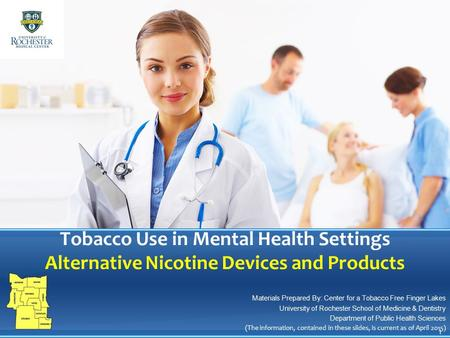 Tobacco Use in Mental Health Settings Alternative Nicotine Devices and Products Materials Prepared By: Center for a Tobacco Free Finger Lakes University.