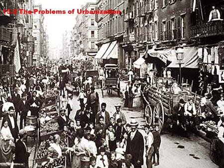 15-2 The Problems of Urbanization. The People Why was the group drawn to cities in the Northeast and Midwest? 1. Immigrants Cities were cheaper and more.