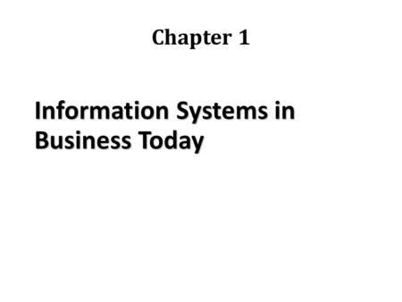 Information Systems in Business Today Chapter 1. How information systems are transforming business –Emerging mobile digital platform –Growing business.