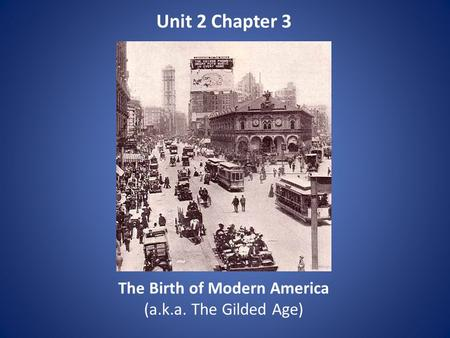 Unit 2 Chapter 3 The Birth of Modern America (a.k.a. The Gilded Age)