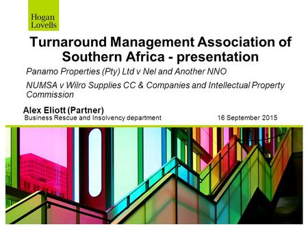 Turnaround Management Association of Southern Africa - presentation Panamo Properties (Pty) Ltd v Nel and Another NNO NUMSA v Wilro Supplies CC & Companies.