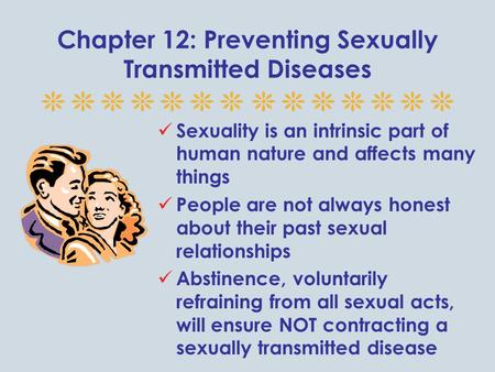 Chapter 12: Preventing Sexually Transmitted Diseases Sexuality is an intrinsic part of human nature and affects many things People are not always honest.