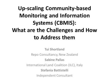 Up-scaling Community-based Monitoring and Information Systems (CBMIS): What are the Challenges and How to Address them Tui Shortland Repo Consultancy,