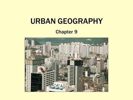 URBAN GEOGRAPHY Chapter 9. When and Why Did People Start Living in Cities? City: A conglomeration of people and buildings clustered together to serve.