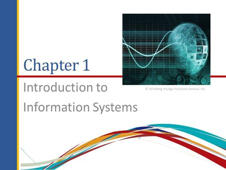 Chapter 1 Introduction to Information Systems © Toh Kheng Ho/Age Fotostock America, Inc.