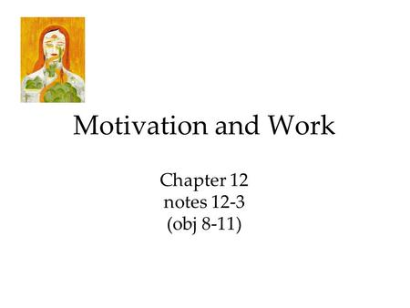 Motivation and Work Chapter 12 notes 12-3 (obj 8-11)