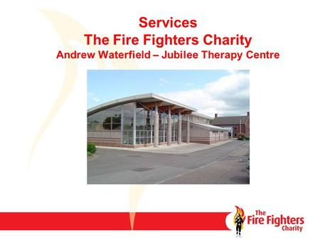 Services The Fire Fighters Charity Andrew Waterfield – Jubilee Therapy Centre.
