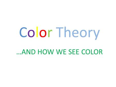 Color Theory …AND HOW WE SEE COLOR. Daylight (white light) is made up of numerous waves or impulses each having different dimensions or wavelengths. When.