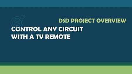 CONTROL ANY CIRCUIT WITH A TV REMOTE DSD PROJECT OVERVIEW.
