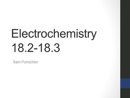 Electrochemistry 18.2-18.3 Sam Pomichter. 18.2 Introduction Oxidation- the loss of electrons Reduction- the gain of electrons We can identify oxidation-reduction.
