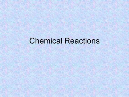 Chemical Reactions. Chemical reaction Process by which atoms of one or more substances are rearranged to form different substances General Rule's to determine.