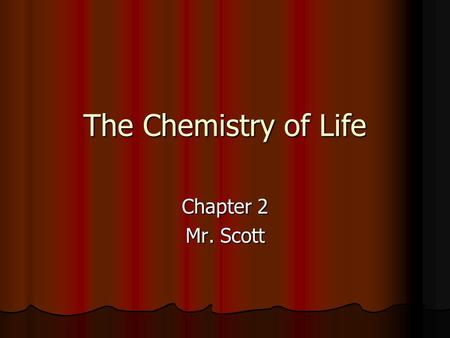 The Chemistry of Life Chapter 2 Mr. Scott. 2-1 Atoms, Ions, and Molecules Living things consist of atoms of different elements. Living things consist.