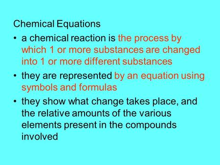 Chemical Equations a chemical reaction is the process by which 1 or more substances are changed into 1 or more different substances they are represented.