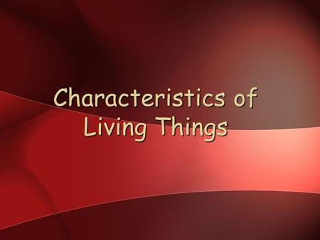 Characteristics of Living Things. 6/9/2016 2 A.Characteristics of Life 1. All living things are organized. grow and develop, reproduce, respond, maintain.