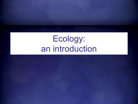 Ecology: an introduction. The study of the interactions that take place among organisms and their environment.