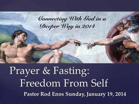 { Prayer & Fasting: Freedom From Self Pastor Rod EnosSunday, January 19, 2014.