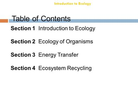 Introduction to Ecology Chapter 18 Table of Contents Section 1 Introduction to Ecology Section 2 Ecology of Organisms Section 3 Energy Transfer Section.