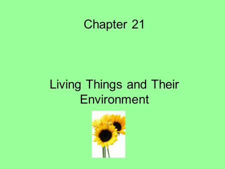 Chapter 21 Living Things and Their Environment. What is an Ecosystem?? What kinds of ecosystems do you know of??