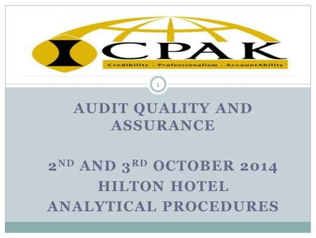 AUDIT QUALITY AND ASSURANCE 2 ND AND 3 RD OCTOBER 2014 HILTON HOTEL ANALYTICAL PROCEDURES 1.