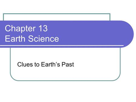 Chapter 13 Earth Science Clues to Earth's Past. Words to Know – Section 1 Fossils fossil Permineralized remains Carbon film Mold Cast Index fossil.