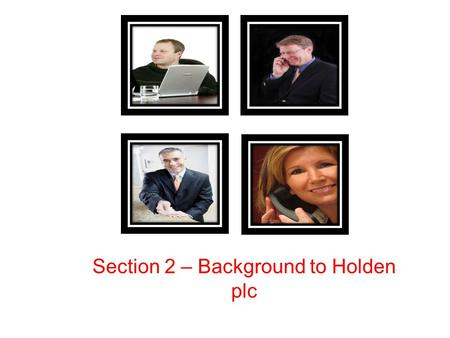 Section 2 – Background to Holden plc. Lesson objectives To be able to discuss the roles of each of the shareholders To be able to discuss the 2008 move.