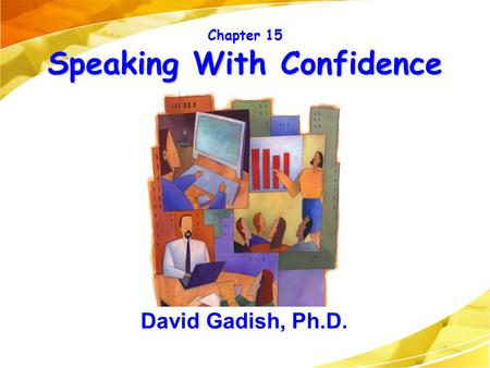 Chapter 15 Speaking With Confidence David Gadish, Ph.D.