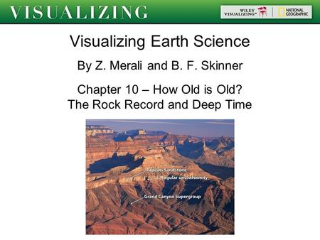 Visualizing Earth Science By Z. Merali and B. F. Skinner Chapter 10 – How Old is Old? The Rock Record and Deep Time.
