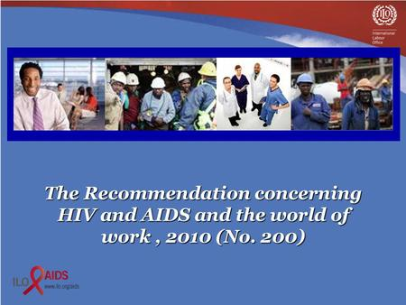 The Recommendation concerning HIV and AIDS and the world of work, 2010 (No. 200)