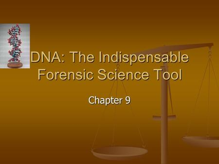 Chapter 9 DNA: The Indispensable Forensic Science Tool.