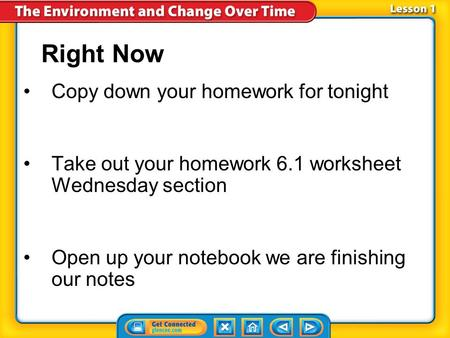 Right Now Copy down your homework for tonight Take out your homework 6.1 worksheet Wednesday section Open up your notebook we are finishing our notes.