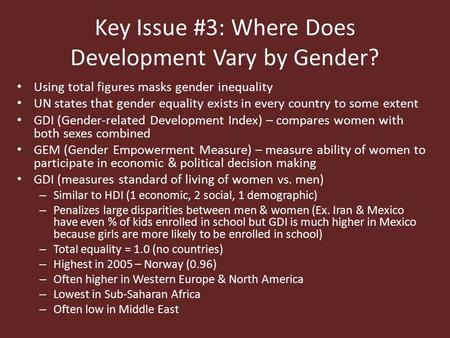 Key Issue #3: Where Does Development Vary by Gender? Using total figures masks gender inequality UN states that gender equality exists in every country.